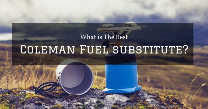 What Is The Best Coleman Fuel Substitute?