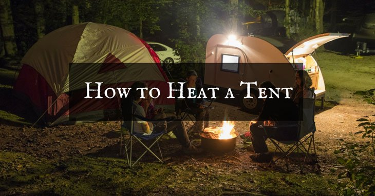 How to Heat a Tent In Nine Easy Ways & How to Heat a Tent In Nine Easy Ways - TheAdventureLand