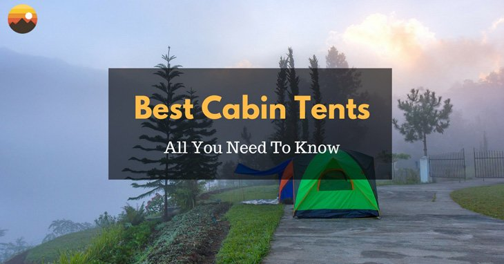 Best Cabin Tents 2018 u2013 Buyeru0027s Guide & Best Cabin Tents (March. 2018) u2013 Buyeru0027s Guide u0026 Reviews