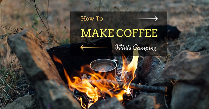 How To Make Coffee While Camping: Tips And Tricks